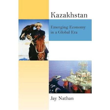 Kazakhstan's New Economy: Post-Soviet, Central Asian Industries in a Global Era