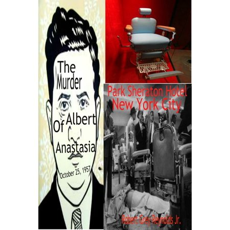 The Murder of Albert Anastasia October 25, 1957 Park Sheraton Hotel New York City - eBook