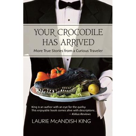 Your Crocodile Has Arrived : More True Stories from a Curious
