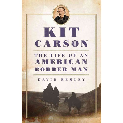 Kit Carson: The Life of an American Border Man