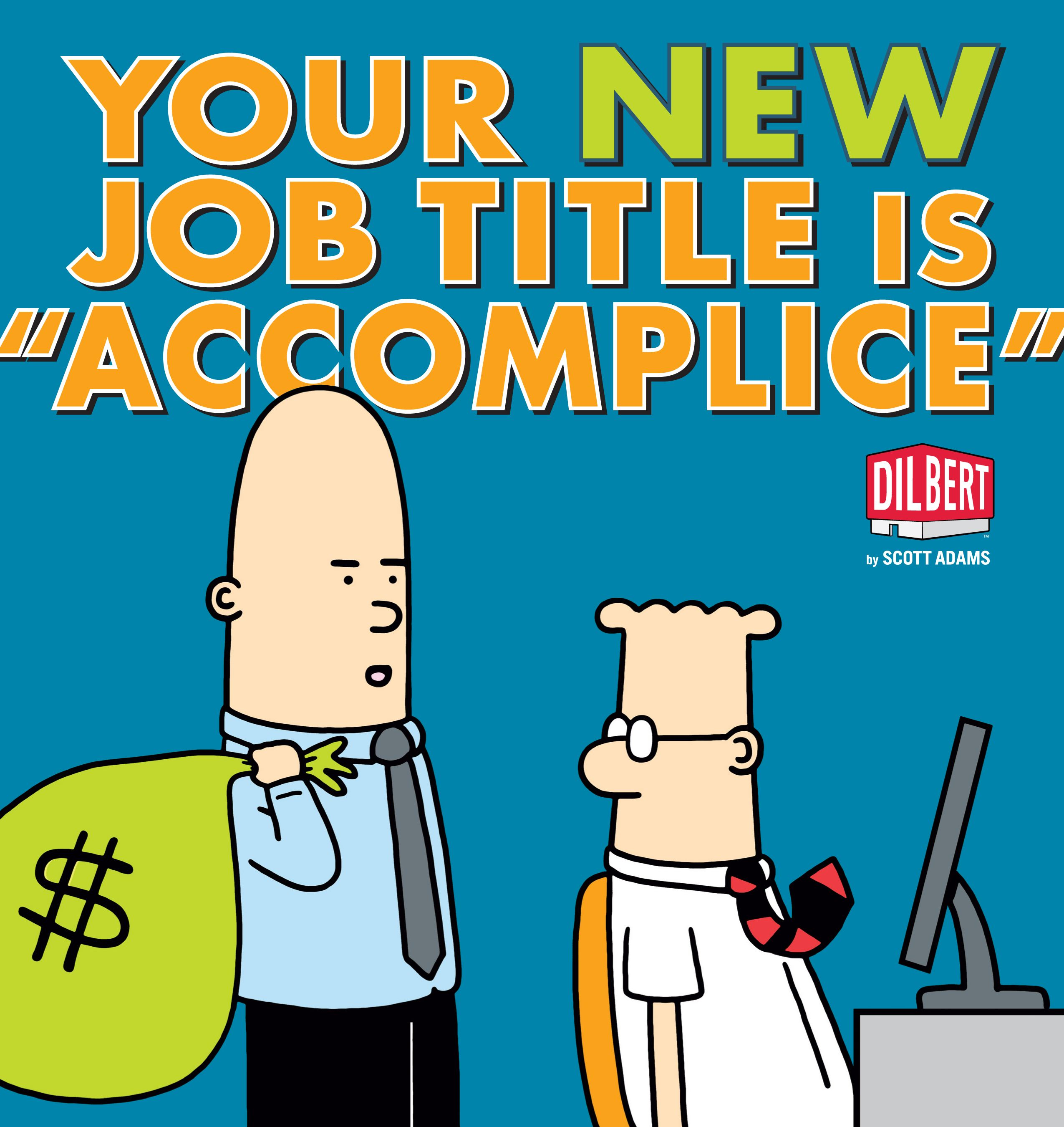 "Your New Job Title Is ""accomplice"" : A Dilbert Book"