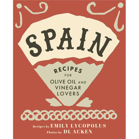 Spain : Recipes for Olive Oil and Vinegar Lovers