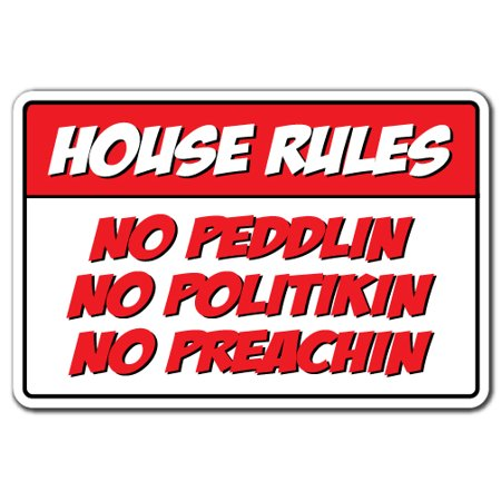 House Rules No Peddlin, No Politikin, No Preachin novelty sticker | Indoor/Outdoor | Funny Home Décor for Garages, Living Rooms, Bedroom, Offices | SignMission Gift Funny Gag Wall Plaque Decoration