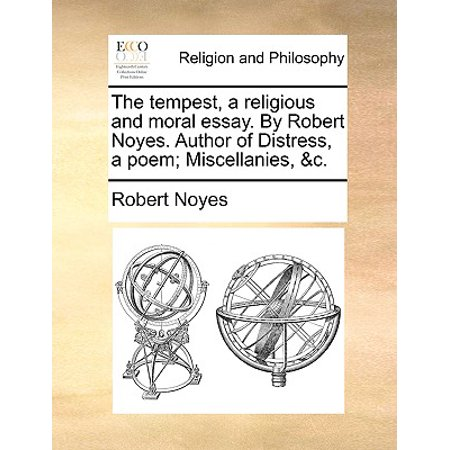 Political Science Essay The Tempest A Religious And Moral Essay By Robert Noyes Author Of  Distress Examples Of Good Essays In English also High School Admissions Essay The Tempest A Religious And Moral Essay By Robert Noyes Author Of  Distress A Poem Miscellanies C Thesis Statement Argumentative Essay