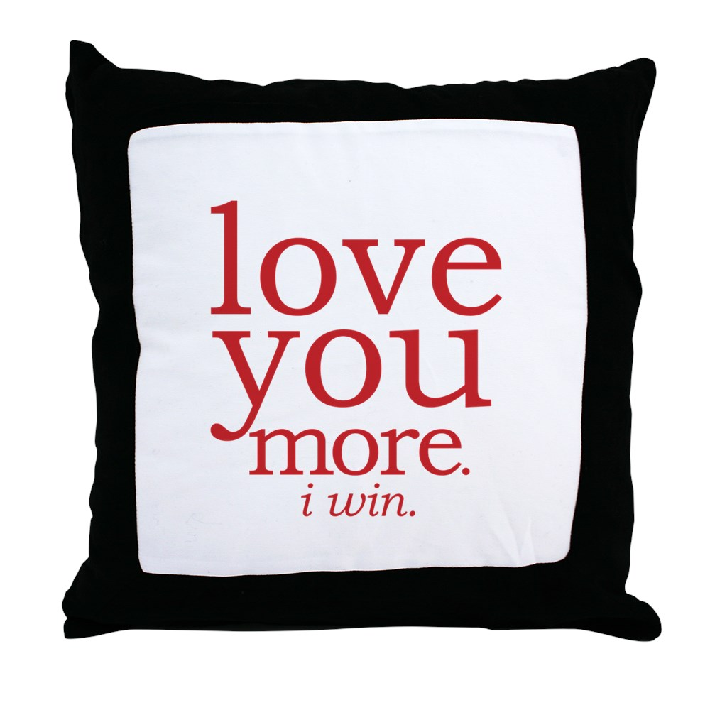 "CafePress Love You More. I Win. Decor Throw Pillow (18""x18"") by"