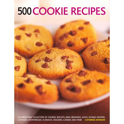 500 Cookie Recipes: An Irresistible Collection of Cookies, Biscuits, Bars, Brownies,... by