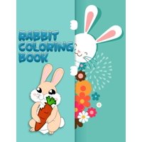 Rabbit coloring book: Super And Discover This Unique rabbit Collection Of 50+ Coloring Pages Ever (Paperback)