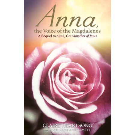 Anna, the Voice of the Magdalenes : A Sequel to Anna, Grandmother of Jesus