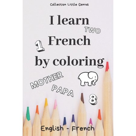 "I Learn French by Coloring : 85 illustrated pages to colour to learn English/French while having fun - Size 6"" x 9"" - Gift to offer for all occasions (Paperback)"
