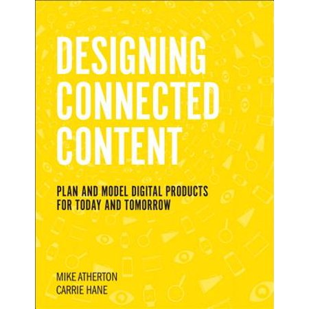 Designing Connected Content : Plan and Model Digital Products for Today and Tomorrow