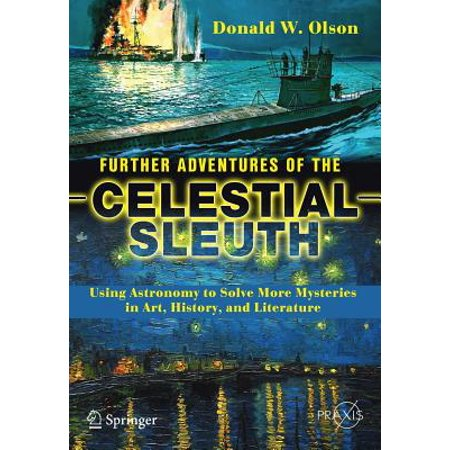 Further Adventures of the Celestial Sleuth : Using Astronomy to Solve More Mysteries in Art, History, and (Using Mystery Of History For High School)