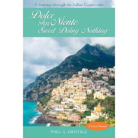 Dolce Far Niente : Sweet Doing Nothing: A Journey Through the Italian Countryside
