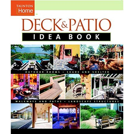 deck & patio idea book: outdoor roomsshade and shelterwalkways and pat (taunton home idea books) ()