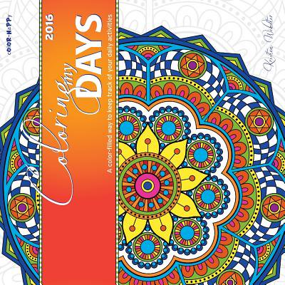 Coloring My Days 2016 Wall Calendar: A Color-Filled Way to Keep Track of Your Daily Activities