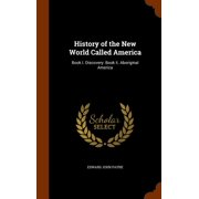 History of the New World Called America : Book I. Discovery. Book II. Aboriginal America
