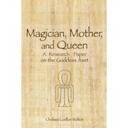 Magician, Mother and Queen : A Research Paper on the Goddess Aset (Paperback)