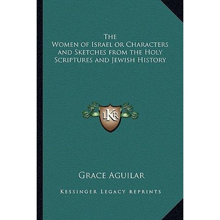 The Women of Israel or Characters and Sketches from the Holy Scriptures and Jewish