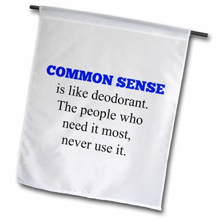 Image of 3dRose Common Sense Like Deodorant, People Who Need It Most, Don't Use It Polyester 1'6'' x 1' Garden Flag