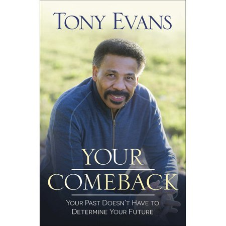 Your Comeback : Your Past Doesn't Have to Determine Your (Don T Let Your Past Dictate Your Future)