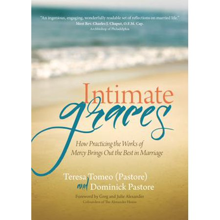 Intimate Graces : How Practicing the Works of Mercy Brings Out the Best in