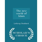 The New World of Islam - Scholar's Choice Edition