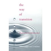 The Way Of Transition : Embracing Life's Most Difficult Moments