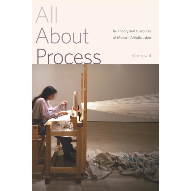 All About Process : The Theory and Discourse of Modern Artistic Labor