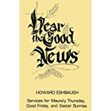 Hear the Good News: Services for Maundy Thursday, Good Friday, and Easter Sunrise