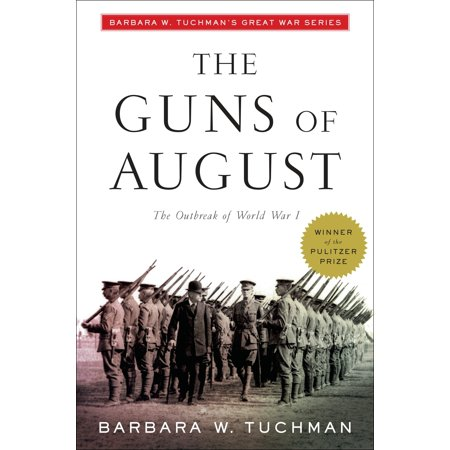 The Guns of August : The Outbreak of World War I; Barbara W. Tuchman's Great War