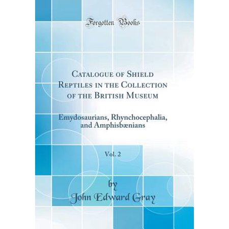 - Catalogue of Shield Reptiles in the Collection of the British Museum, Vol. 2 : Emydosaurians, Rhynchocephalia, and Amphisbaenians (Classic Reprint)