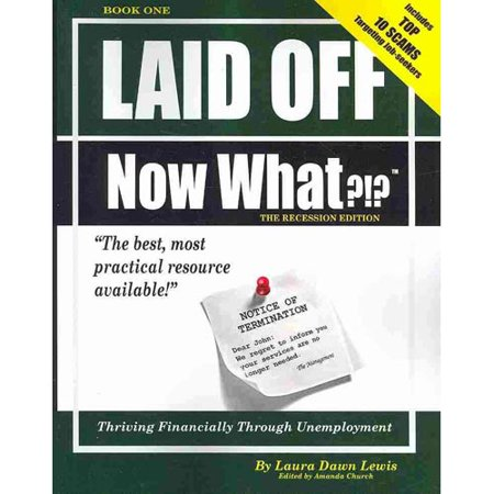 Laid Off  Now What     Thriving Financially Through Unemployment  The Recession Edition