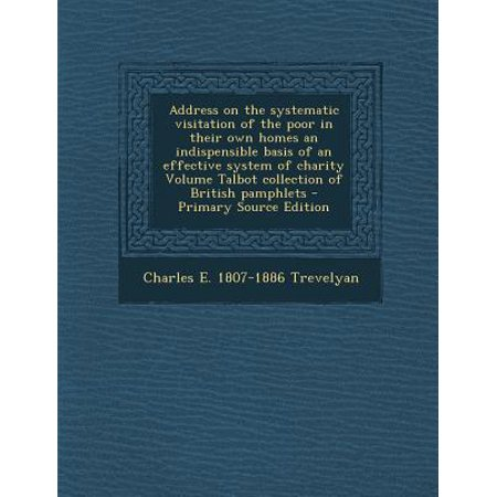 Address On The Systematic Visitation Of The Poor In Their Own Homes An Indispensible Basis Of An Effective System Of Charity Volume Talbot Collection