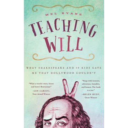 Teaching Will : What Shakespeare and 10 Kids Gave Me That Hollywood Couldn't - Teaching Stores Near Me