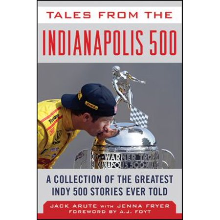 Tales From The Indianapolis 500  A Collection Of The Greatest Indy 500 Stories Ever Told