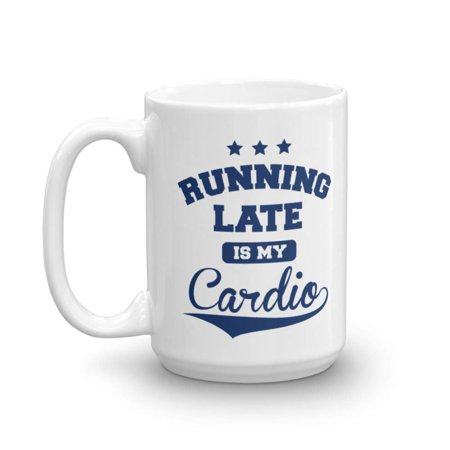 Running Late Is My Cardio Late Comers Fitness Coffee & Tea Gift Mug For Fit Mom, Trainer, Best Friend & Health Conscious Men & Women