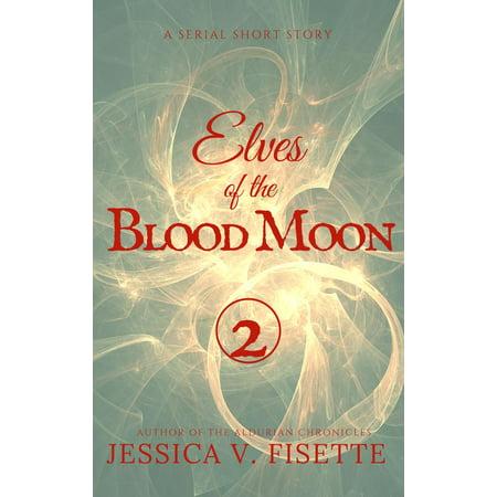 Elves of the Blood Moon: A Serial Short Story (Part 2) - eBook - Hot Blood Elves