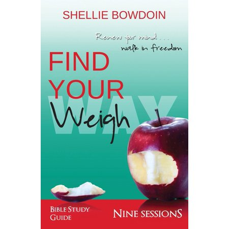 Find Your Weigh: Walk In Freedom Bible Study Guide