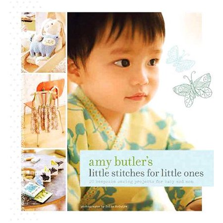 Amy Butlers Little Stitches For Little Ones: 20 Keepsake Sewing Projects for Baby and Mom by