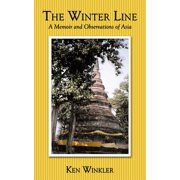 The Winter Line : A Memoir and Observations of Asia