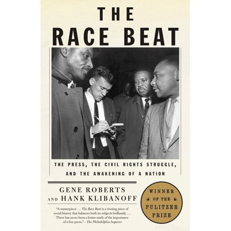 The Race Beat : The Press, the Civil Rights Struggle, and the Awakening of a