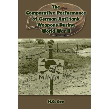 The Comparative Performance Of German Anti Tank Weapons During World War Ii