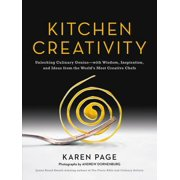 Kitchen Creativity : Unlocking Culinary Genius-with Wisdom, Inspiration, and Ideas from the World's Most Creative Chefs