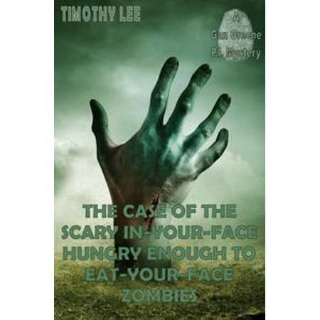 The Case of the Scary In-Your-Face Hungry Enough To Eat-Your-Face Zombies: A Gan Greene P.I. Mystery - - Scary Zombie Baby