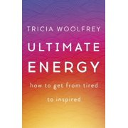 Ultimate Energy : How To Get From Tired To Inspired