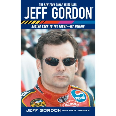 Jeff Gordon : Racing Back to the Front--My Memoir](Jeff The)