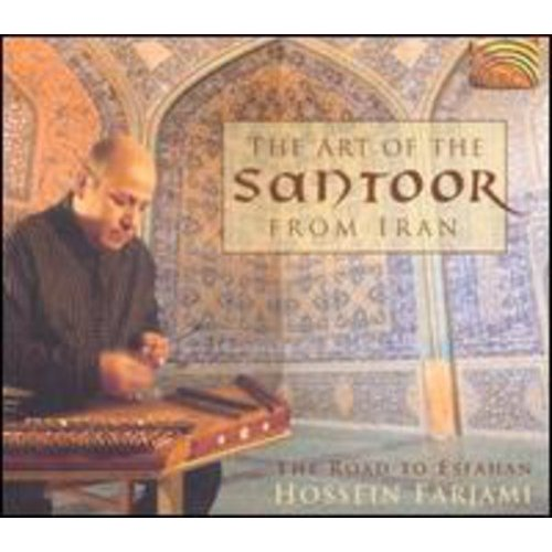 Art Of The Santoor From Iran: Road To Esfahan