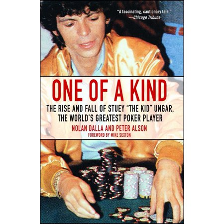 One of a Kind : The Rise and Fall of Stuey ',The Kid', Ungar, The World's Greatest Poker (Best Poker Player In History)