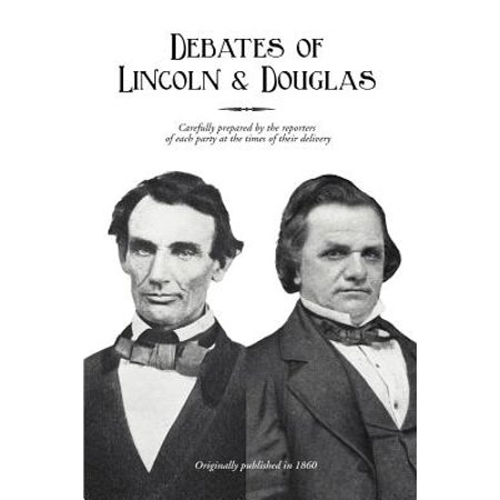 Lincoln Party (Debates of Lincoln & Douglas : Carefully Prepared by the Reporters of Each Party at the Times of Their)