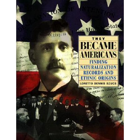 They Became Americans : Finding Naturalization Records and Ethnic