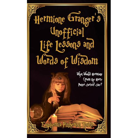 Hermione Granger's Unofficial Life Lessons and Words of Wisdom: What Would Hermione (from the Harry Potter Series) Say? (Hardcover)